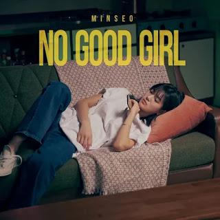 Lirik-Lagu-MINSEO-No-Good-Girl-Terjemahan-Indonesia.jpeg • Terjemahannya
